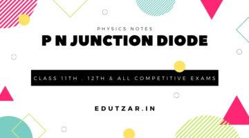 P-N Junction Diode – P-N संधि डायोड | Physics | Notes | Class 11th & Class 12th