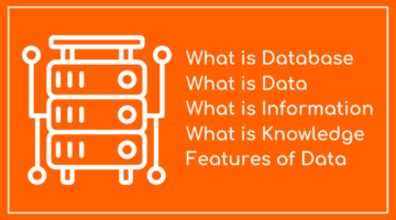 What is Database – Introduction, Meaning, Definition, Features | What is Data, Information & Knowledge